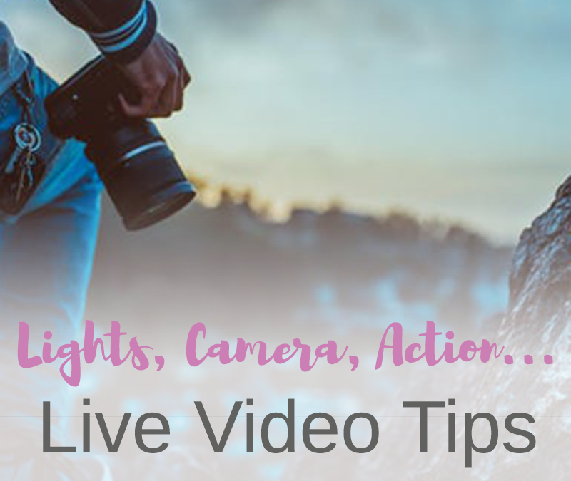 Lights, Camera, Action…. live video tips